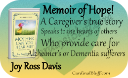 Caregiver's true story as author's mother suffered from Alzheimer's disease. Mother Can You Hear Me? Joy Ross Davis, author