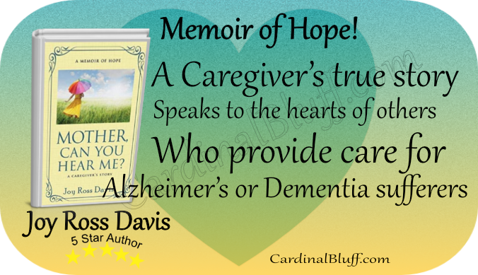 Mother Can You Hear Me, Joy Ross Davis, author.  Caregiver's true story of Alzheimer's disease