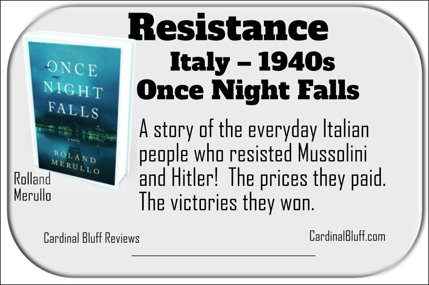 Mussolini Regime was resisted before and during World War II. Once Night Falls, Rolland Merullo  is a story of that resistance.