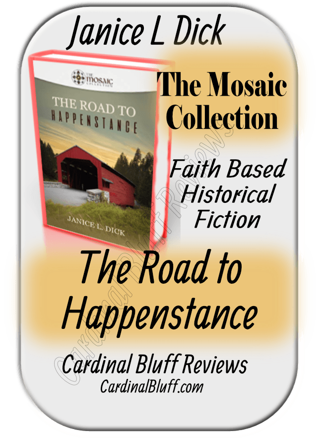 The Road to Happenstance, Janice L. Dick, author. Part of the Mosaic collection