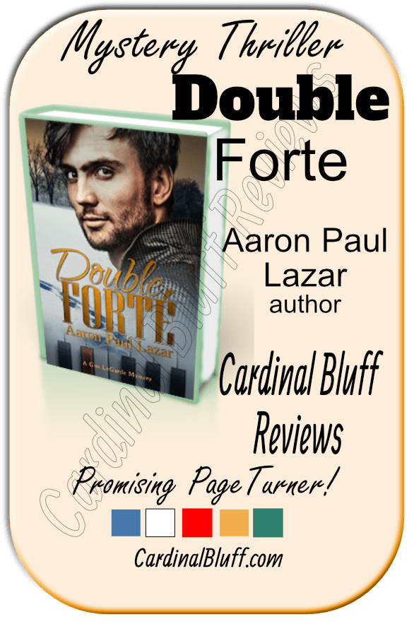Double Forte - mystery thriller novel. Aaron Paul Lazar author. Reviewed at Cardinal Bluff Reviews.