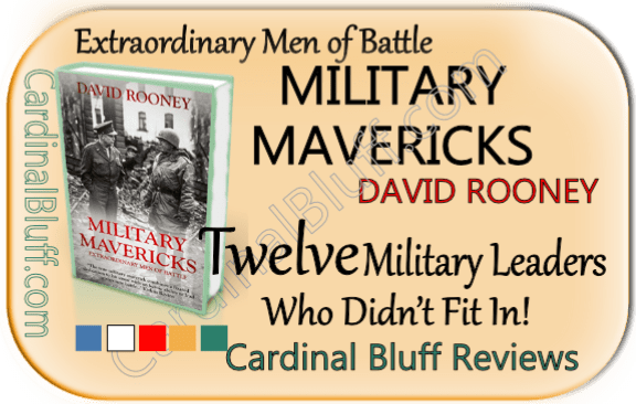 Extraordinary men of battle. Military Mavericks, David Rooney non-fiction