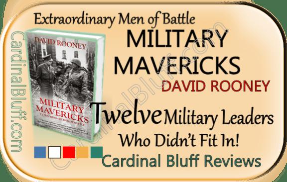 Extraordinary men of battle. Military Mavericks, David Rooney non-fiction
